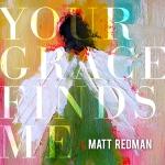 Matt-Redman-YourGraceFindsMe