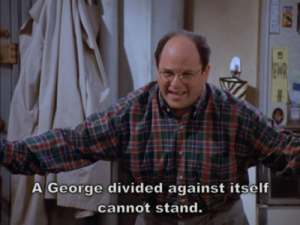 One of my favorite Costanza-isms, from The Pool Guy Season 7, Episode 8)