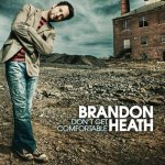 """""""Dont get comfortable"""" sings Brandon Heath on the title track of this album."""