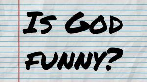 Is God Funny?