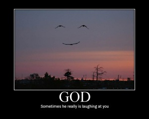 God is funny.