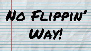 No Flippin Way