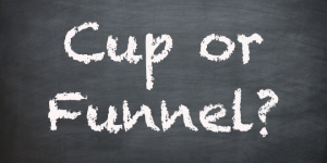 Cup or Funnel